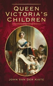 Queen Victoria's Children ebook by John Van der Kiste