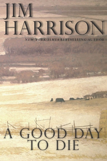 A Good Day to Die ebook by Jim Harrison
