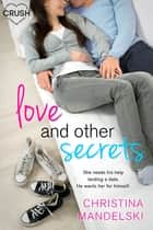 Love and Other Secrets ebook by Christina Mandelski