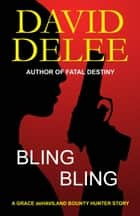 Bling, Bling - Two Grace deHaviland Bounty Hunter Short Stories ebook by David DeLee