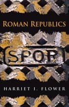 Roman Republics ebook by Harriet I. Flower