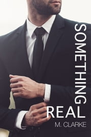 Something Real ebook by M. Clarke