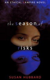 The Season of Risks - The Ethical Vampire Series, #3 ebook by Susan Hubbard