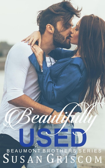 Beautifully Used - The Beaumont Brothers, #2 ebook by Susan Griscom