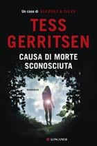Causa di morte: sconosciuta ebook by Tess Gerritsen