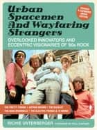 Urban Spacemen & Wayfaring Strangers [Revised & Expanded Ebook Edition] - Overlooked Innovators & Eccentric Visionaries of '60s Rock ebook by Richie Unterberger