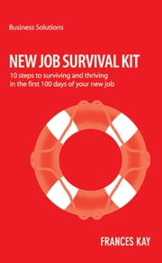 BSS New Job Survival Kit - 10 steps to surviving and thriving in the first 100 days of your new job ebook by Frances Kay