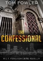 The Confessional - A Gripping Crime Novella ebook by Tom Fowler