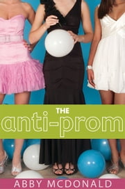 The Anti-Prom ebook by Abby McDonald
