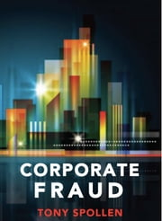 Corporate Fraud: The Danger Within ebook by Tony Spollen