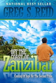 Off the Coast of Zanzibar - Coming of Age for a Second Time ebook by Greg S. Reid