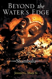 Beyond the Water's Edge - Shambulu ebook by Jerome G. Mack Sr.