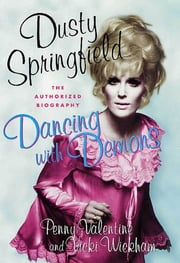 Dancing with Demons - The Authorized Biography of Dusty Springfield ebook by Penny Valentine,Vicki Wickham