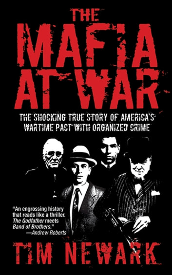 The Mafia at War - The Shocking True Story of America's Wartime Pact with Organized Crime ebook by Tim Newark