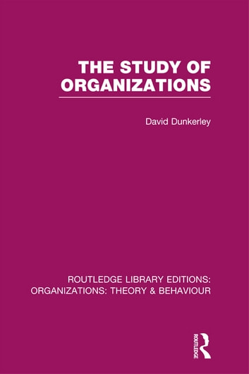 The Study of Organizations (RLE: Organizations) ebook by David Dunkerley
