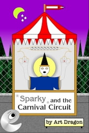 Sparky and the Carnival Circuit ebook by Art Dragon