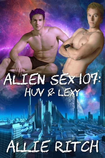 Alien Sex 107: Huv and Lexy - Alien Sex Ed, #7 ebook by Allie Ritch