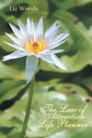 The Law of Attraction Life Planner ebook by Liz Woods