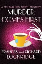 Murder Comes First ebook by Frances Lockridge, Richard Lockridge