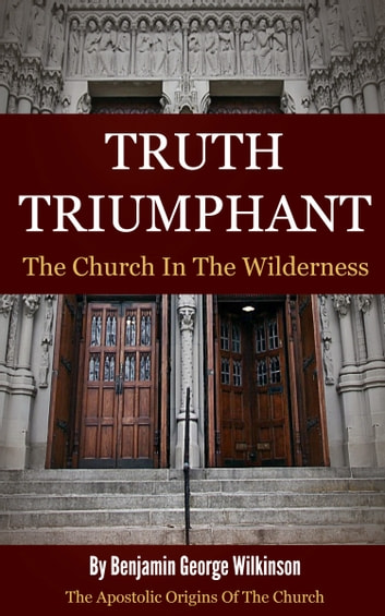 Truth Triumphant: The Church in the Wilderness ebook by Wilkinson, Benjamin George