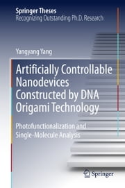 Artificially Controllable Nanodevices Constructed by DNA Origami Technology - Photofunctionalization and Single-Molecule Analysis ebook by Yangyang Yang