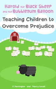 Harold the Black Sheep and the Bubblegum Balloon: Teaching Children to Overcome Prejudice (A Rhyming Picture Book) ebook by P. Pennington