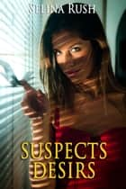 Suspects Désirs - Amour Suspect, #1 ebook by Selina Rush