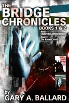 The Bridge Chronicles, Books 1 & 2 ebook by Gary Ballard