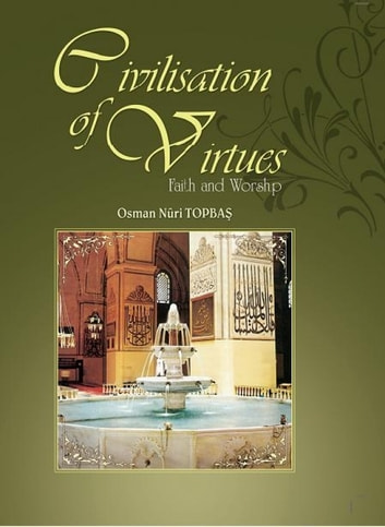 Civilization of Virtues: I eBook by Osman Nuri Topbas