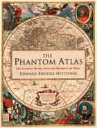 The Phantom Atlas ebook by Edward Brooke-Hitching