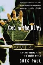 God in the Alley - Being and Seeing Jesus in a Broken World ebook by Greg Paul