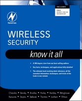 Wireless Security: Know It All ebook by Praphul Chandra,Dan Bensky,Tony Bradley,Chris Hurley,Steve Rackley,John Rittinghouse, PhD, CISM,James F. Ransome, PhD, CISM, CISSP,Timothy Stapko,George L Stefanek,Frank Thornton,Chris Lanthem,Jon S. Wilson