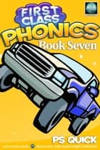 First Class Phonics - Book 7 ebook by P S Quick