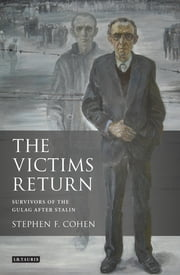 Victims Return, The - Survivors of the Gulag after Stalin ebook by Stephen F. Cohen