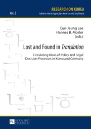 Lost and Found in Translation - Circulating Ideas of Policy and Legal Decisions Processes in Korea and Germany ebook by Eun-Jeung Lee,Hannes B. Mosler