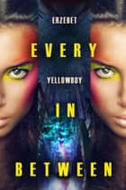 Every in Between ebook by Erzebet YellowBoy