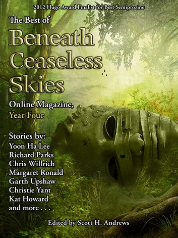 The Best of Beneath Ceaseless Skies, Year Four ebook by Richard Parks,Yoon Ha Lee,Scott H. Andrews (Editor)