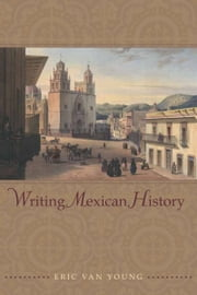 Writing Mexican History ebook by Eric Van Young