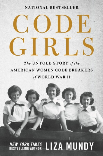 Code Girls - The Untold Story of the American Women Code Breakers of World War II ebook by Liza Mundy