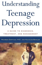 Understanding Teenage Depression - A Guide to Diagnosis, Treatment, and Management ebook by Maureen Empfield,Nicholas Bakalar