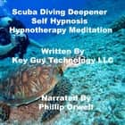 Scuba Diving Deepener Self Hypnosis Hypnotherapy Meditation audiobook by Key Guy Technology LLC