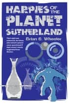 Harpies of Planet Sutherland ebook by Brian S. Wheeler