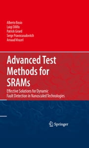 Advanced Test Methods for SRAMs - Effective Solutions for Dynamic Fault Detection in Nanoscaled Technologies ebook by Alberto Bosio,Luigi Dilillo,Patrick Girard,Serge Pravossoudovitch,Arnaud Virazel