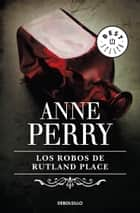 Los robos de Rutland Place (Inspector Thomas Pitt 6) eBook by Anne Perry