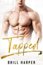 Tapped: A Blue Collar Bad Boy Book - Blue Collar Bad Boys, #10 ebook by Brill Harper