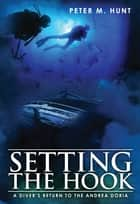 Setting the Hook, a Diver's Return to the Andrea Doria ebook by Peter Hunt