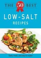 The 50 Best Low-Salt Recipes - Tasty, fresh, and easy to make! ebook by Adams Media