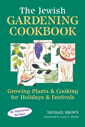 The Jewish Gardening Cookbook - Growing Plants & Cooking for Holidays & Festivals ebook by Michael Brown