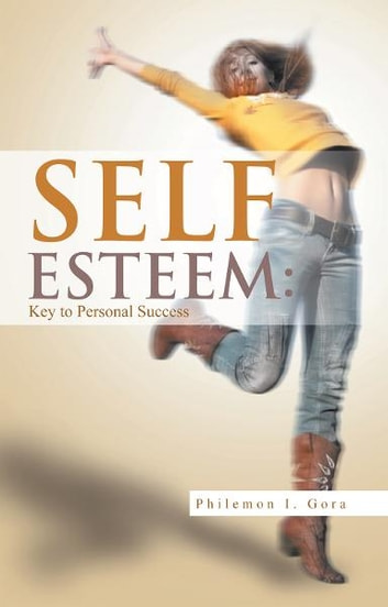 Self Esteem: Key to Personal Success ebook by Philemon I. Gora