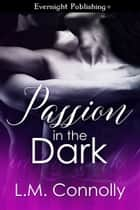Passion in the Dark ebook by L. M. Connolly